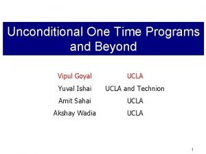 Unconditional One Time Programs and Beyond Vipul Goyal