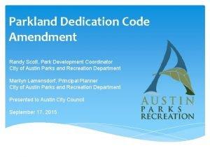 Parkland Dedication Code Amendment Randy Scott Park Development