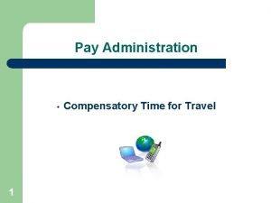 Pay Administration 1 Compensatory Time for Travel COMPENSATORY