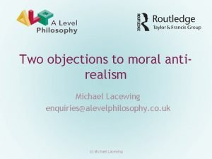 Two objections to moral antirealism Michael Lacewing enquiriesalevelphilosophy