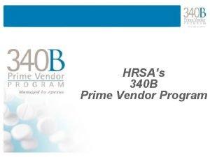HRSAs 340 B Prime Vendor Program 340 B