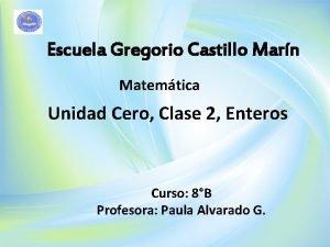Escuela Gregorio Castillo Marn Matemtica Unidad Cero Clase