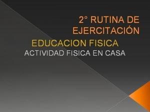 2 RUTINA DE EJERCITACIN EDUCACION FISICA ACTIVIDAD FISICA