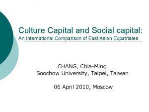 Culture Capital and Social capital An International Comparison