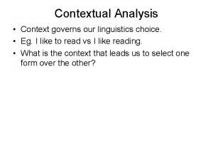 Contextual Analysis Context governs our linguistics choice Eg