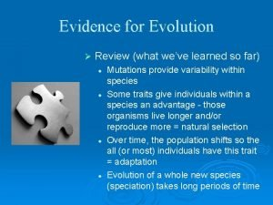 Evidence for Evolution Review what weve learned so