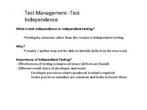 Test Management Test Independence What is test independence