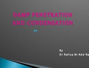 DAMP PENETRATION AND CONDENSATION By Dr Rafiza Bt
