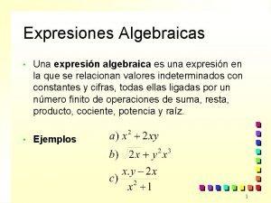 Expresiones Algebraicas Una expresin algebraica es una expresin
