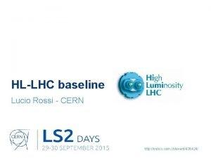 HLLHC baseline Lucio Rossi CERN http indico cern
