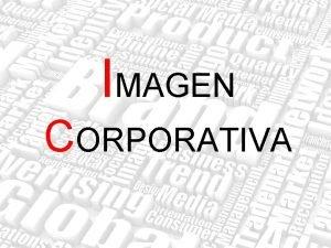 IMAGEN CORPORATIVA IMAGEN CORPORATIVA Marca Institucional Logotipo Morfotipo