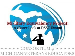 MIlitary Equivalency Project A Closer Look at DSST
