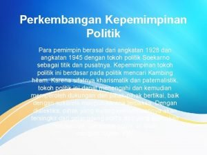Perkembangan Kepemimpinan Politik Para pemimpin berasal dari angkatan