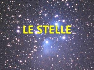 LE STELLE CHE COSE UNA STELLA Una stella
