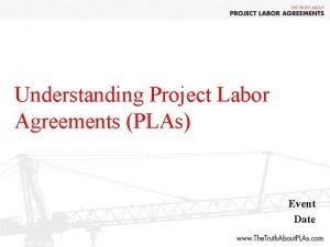 Understanding Project Labor Agreements PLAs Event Date Q