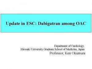 Update in ESC Dabigatran among OAC Department of