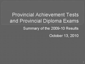 Provincial Achievement Tests and Provincial Diploma Exams Summary