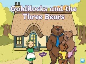 Once upon a time lived Goldilocks and The