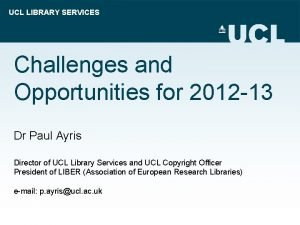 UCL LIBRARY SERVICES Challenges and Opportunities for 2012