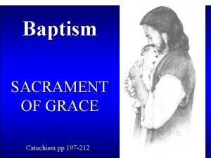 Baptism SACRAMENT OF GRACE Catechism pp 197 212