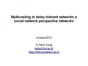 Multicasting in delay tolerant networks a social network