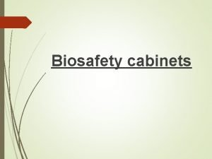 Biosafety cabinets Biosafety cabinets BSCs are primary means