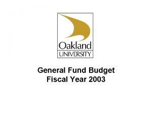 General Fund Budget Fiscal Year 2003 Oakland University