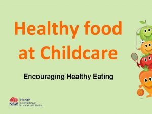 Healthy food at Childcare Encouraging Healthy Eating Healthy