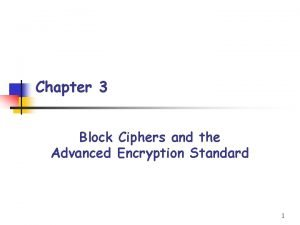 Chapter 3 Block Ciphers and the Advanced Encryption