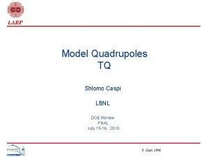 Model Quadrupoles TQ Shlomo Caspi LBNL DOE Review