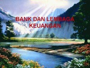 BANK DAN LEMBAGA KEUANGAN PENGERTIAN BANK DAN LEMBAGA