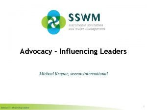 Advocacy Influencing Leaders Michael Kropac seecon international Advocacy