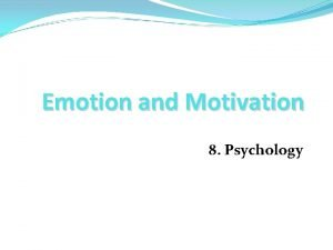 Emotion and Motivation 8 Psychology What is Emotion