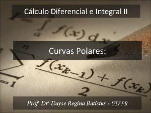 Clculo Diferencial e Integral II Curvas Polares Prof