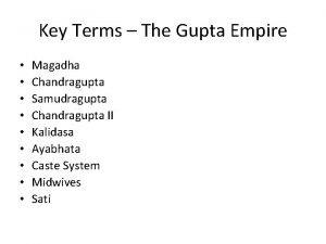 Key Terms The Gupta Empire Magadha Chandragupta Samudragupta