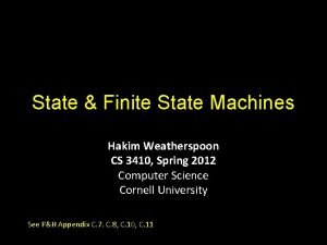 State Finite State Machines Hakim Weatherspoon CS 3410