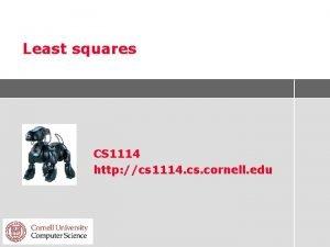 Least squares CS 1114 http cs 1114 cs
