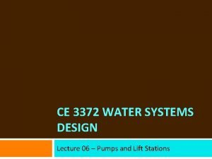 CE 3372 WATER SYSTEMS DESIGN Lecture 06 Pumps