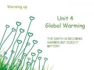 Warming up Unit 4 Global Warming THE EARTH