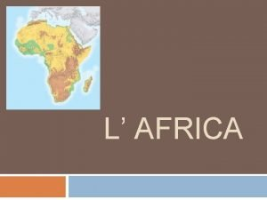 L AFRICA Posizione geografica Canale di Suez Tropico