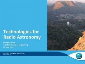 Technologies for Radio Astronomy Graeme Carrad Assistant Director