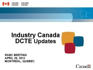 Industry Canada DCTE Updates RABC MEETING APRIL 28