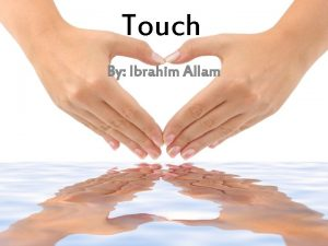Touch By Ibrahim Allam What is Touch Touch