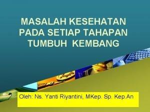 MASALAH KESEHATAN PADA SETIAP TAHAPAN TUMBUH KEMBANG Company