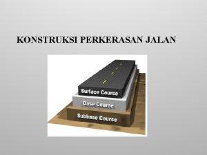 KONSTRUKSI PERKERASAN JALAN Tugas 2 Presentasi Susunan konstruksi