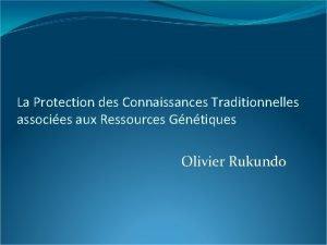 La Protection des Connaissances Traditionnelles associes aux Ressources