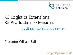K 3 Logistics Extensions K 3 Production Extensions
