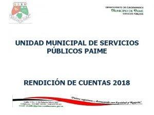UNIDAD MUNICIPAL DE SERVICIOS PBLICOS PAIME RENDICIN DE