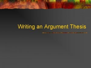 Writing an Argument Thesis 9 10 W TTP