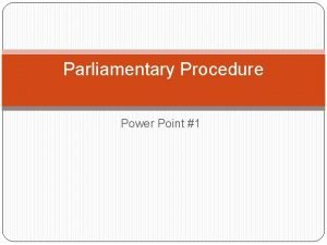 Parliamentary Procedure Power Point 1 Designed to serve
